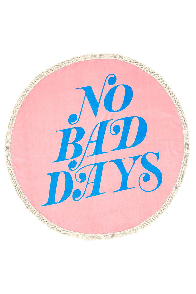 "BAN.DO No Bad Days All Around Giant Circle Towel Towel | pink|No Bad Days All Around Giant Circle Towel Pink oversized round shaped towel with ""No Bad Days"" blue lettering surface design and cotton tassels around edge."
