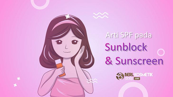 Arti SPF Pada Sunblock dan Sunscreen Lengkap
