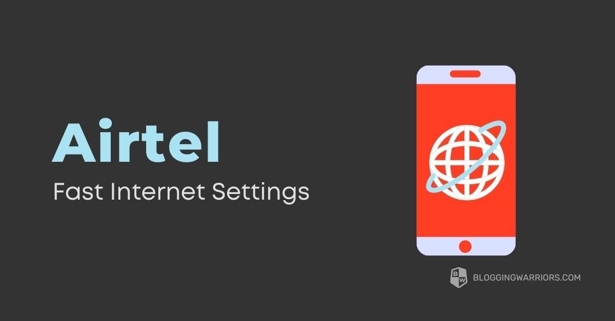Airtel fast internet settings India 2021
