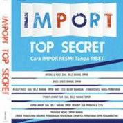 Import Top Secret: Cara Impor Resmi Tanpa Ribet (Ismiyadi & Indarniati)