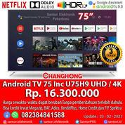 Android TV / Smart TV Changhong 75 Inc Garansi Resmi Layar 3 Tahun (29606245) di Kota Pekanbaru