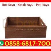 O858-68I7-7OO4 Harga Custom Kotak Kayu Bandung (29931367) di Kota Magelang