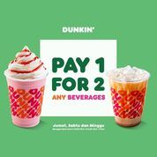 DUNKIN' Promo PAY 1 FOR 2 ANY BEVERAGES (30054305) di Kota Jakarta Selatan