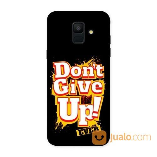 Dont Give Up Samsung Galaxy A6 Custom Hard Case (18566515) di Kota Bekasi