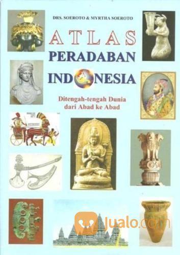 ATLAS PERADABAN INDONESIA Ditengah-Tengah Dunia Dari Abad Ke Abad.