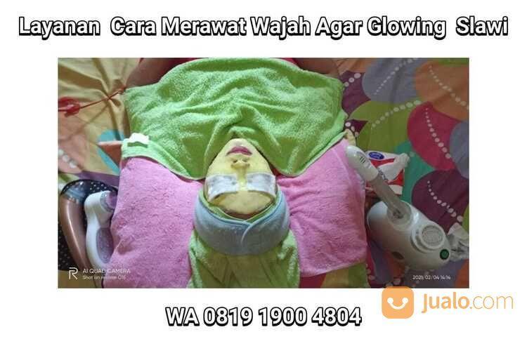 WA 0819 1900 4804 Layanan Cara Merawat Wajah Agar Glowing Slawi (29747324) di Kab. Tegal