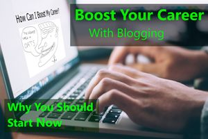 How to Boost Your Career: 3 Remarkable Benefits of Blogging