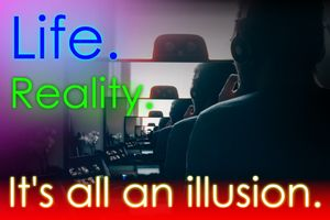 Life Is an Illusion: 7 Reasons Why This Is