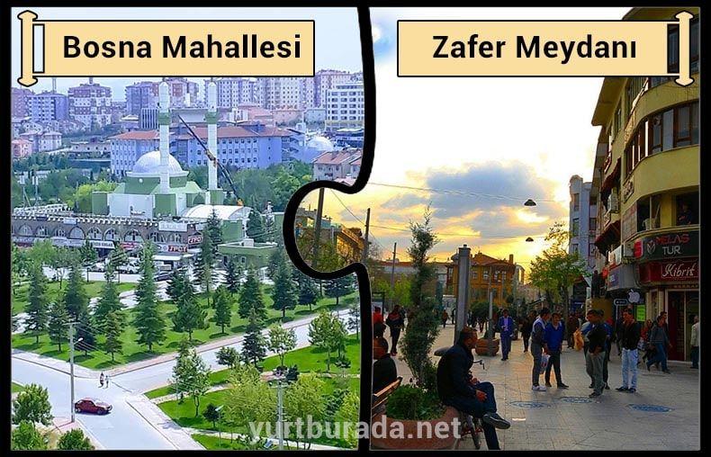 Bosna Mahallesi ve Zafer Çarşısı şehrin farklı alanlarında bulunur. Bu alanlardan Bosna, bünyesinde daha çok Konya öğrenci yurdu barındırmasıyla bilinmektedir.