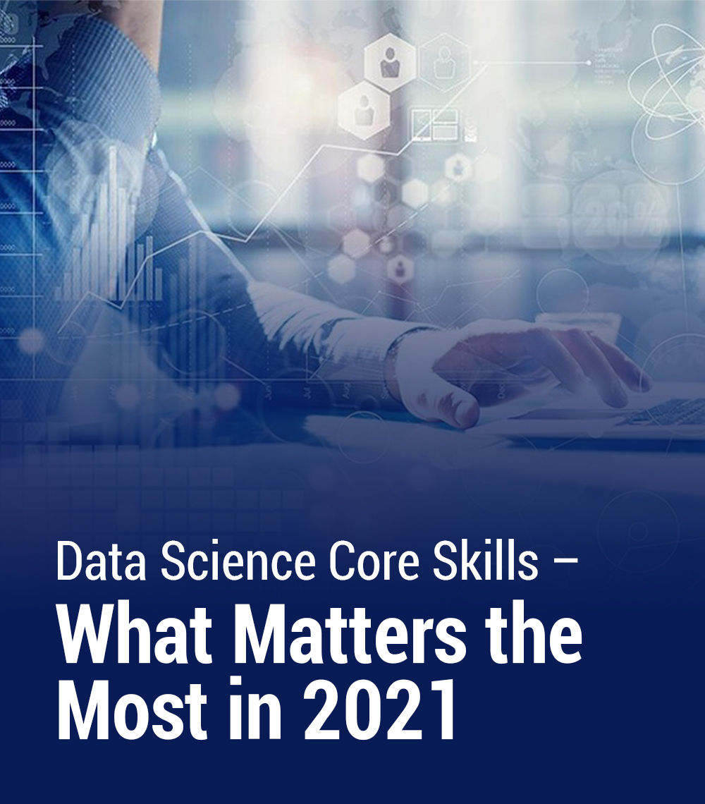 Data Science Core Skills – What Matters the Most in 2021
