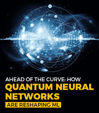 Ahead Of The Curve – How Quantum Neural Networks Are Reshaping ML