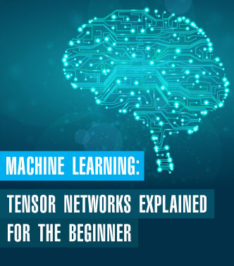 Machine Learning: Tensor Networks Explained for the Beginner