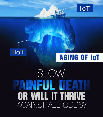 Aging of IoT – Slow, Painful Death or Will it Thrive Against All Odds?