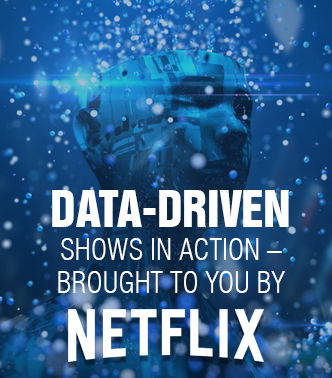 Data-Driven Shows in Action – Brought to You by NETFLIX!