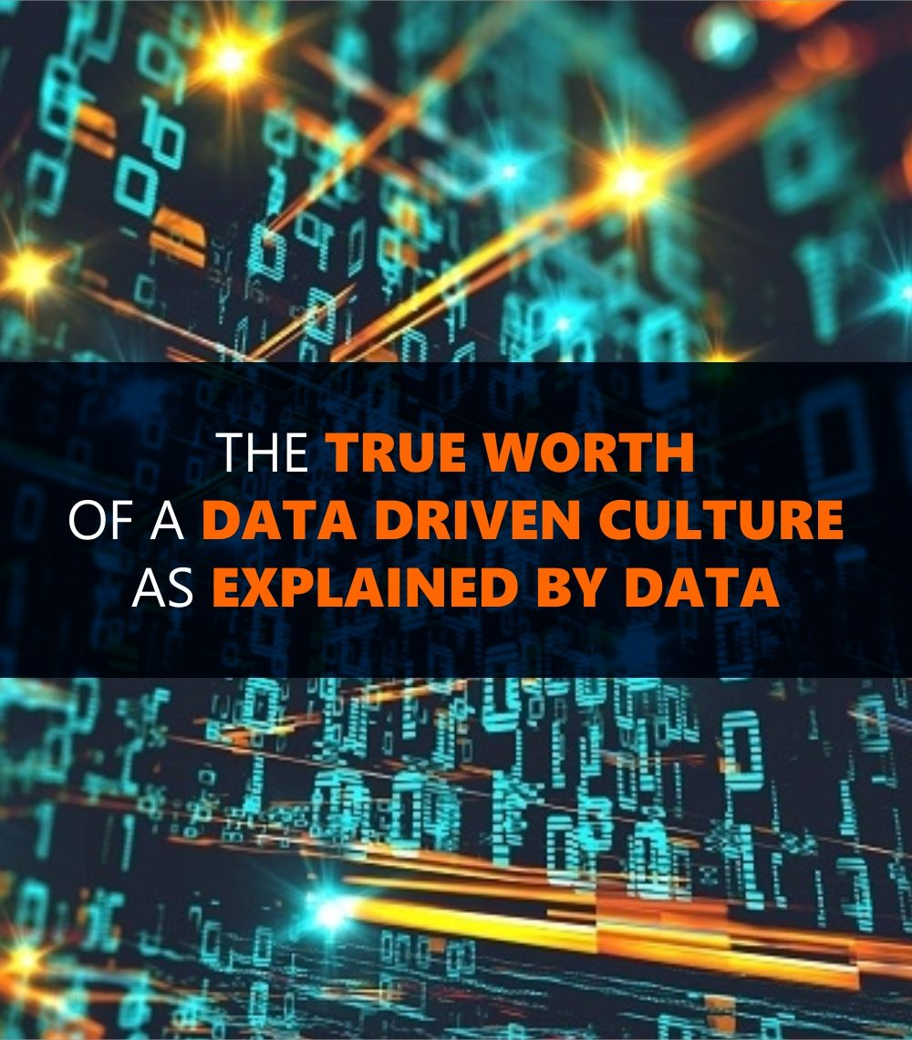 The True Worth of a Data Driven Culture as Explained by Data