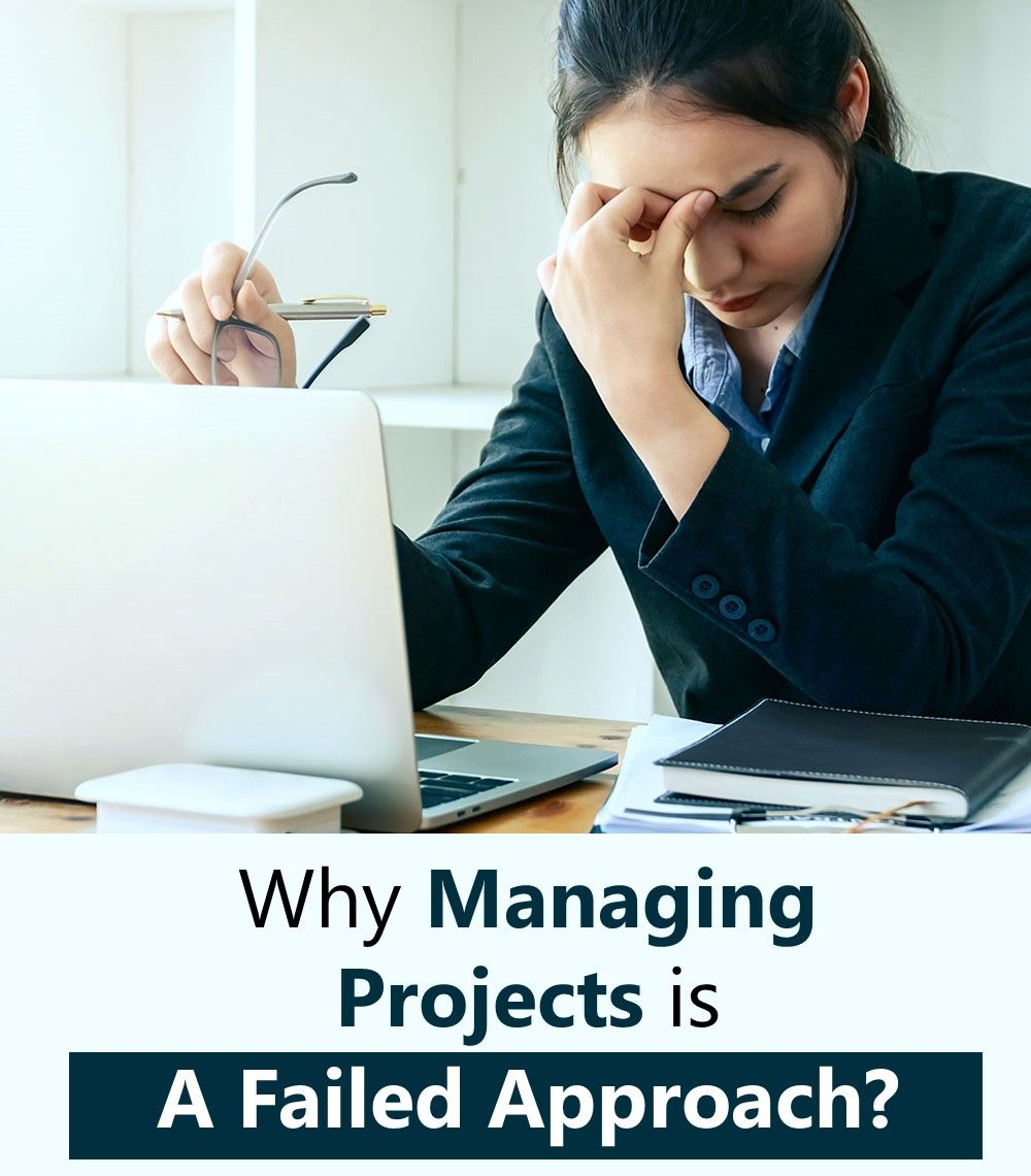 Why Managing Projects is A Failed Approach?