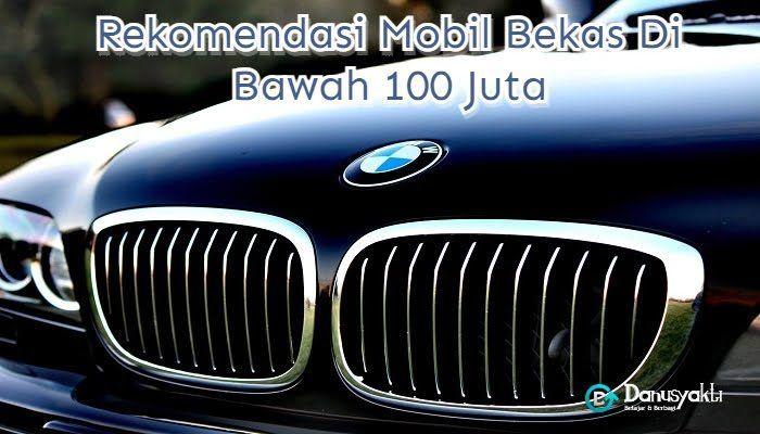 Rekomendasi Mobil Bekas Di Bawah 100 Juta
