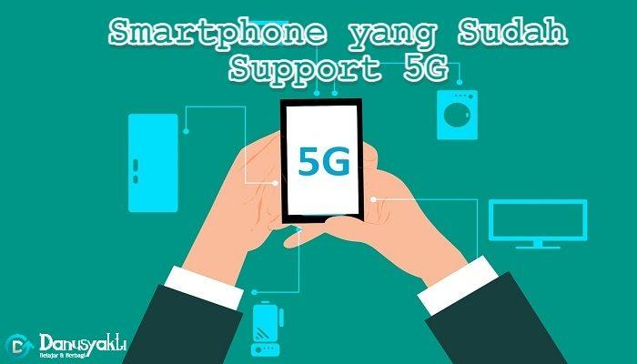 Smartphone yang Sudah Support 5G