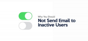 Why You Should Not Send Email to Inactive Users?