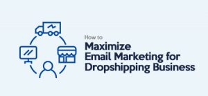 How to Maximize Email Marketing for Your Dropshipping Business?