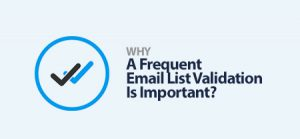 Why a Frequent Email List Validation is Important?