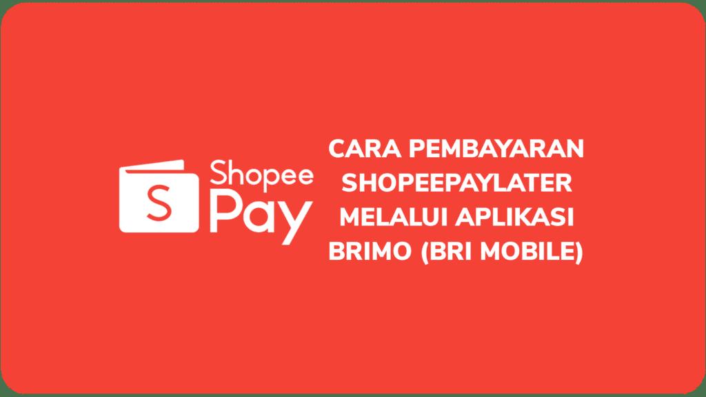 Cara Pembayaran ShopeePayLater Melalui Aplikasi BRImo (BRI Mobile)