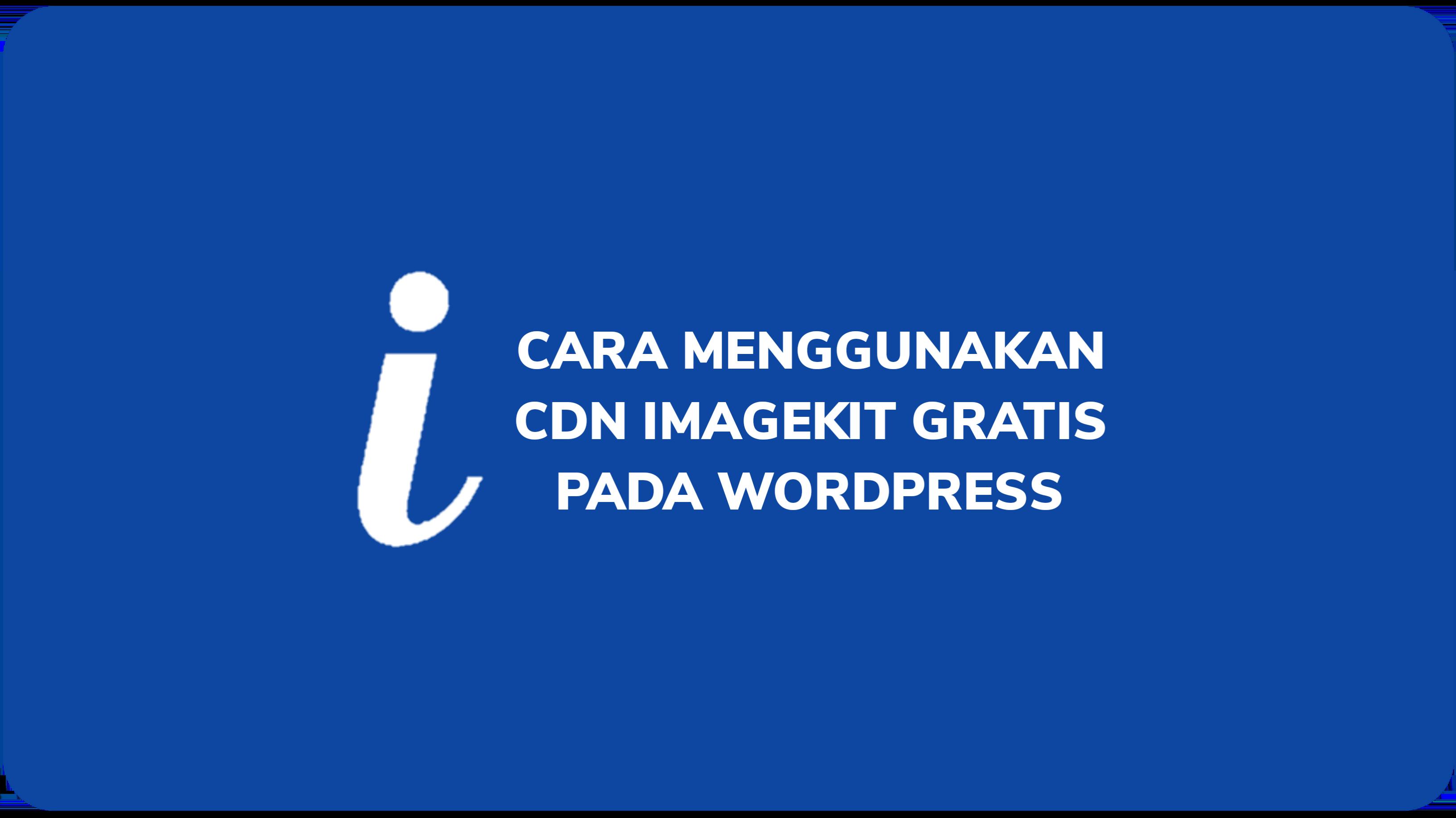 Cara Menggunakan CDN ImageKit Gratis Pada WordPress