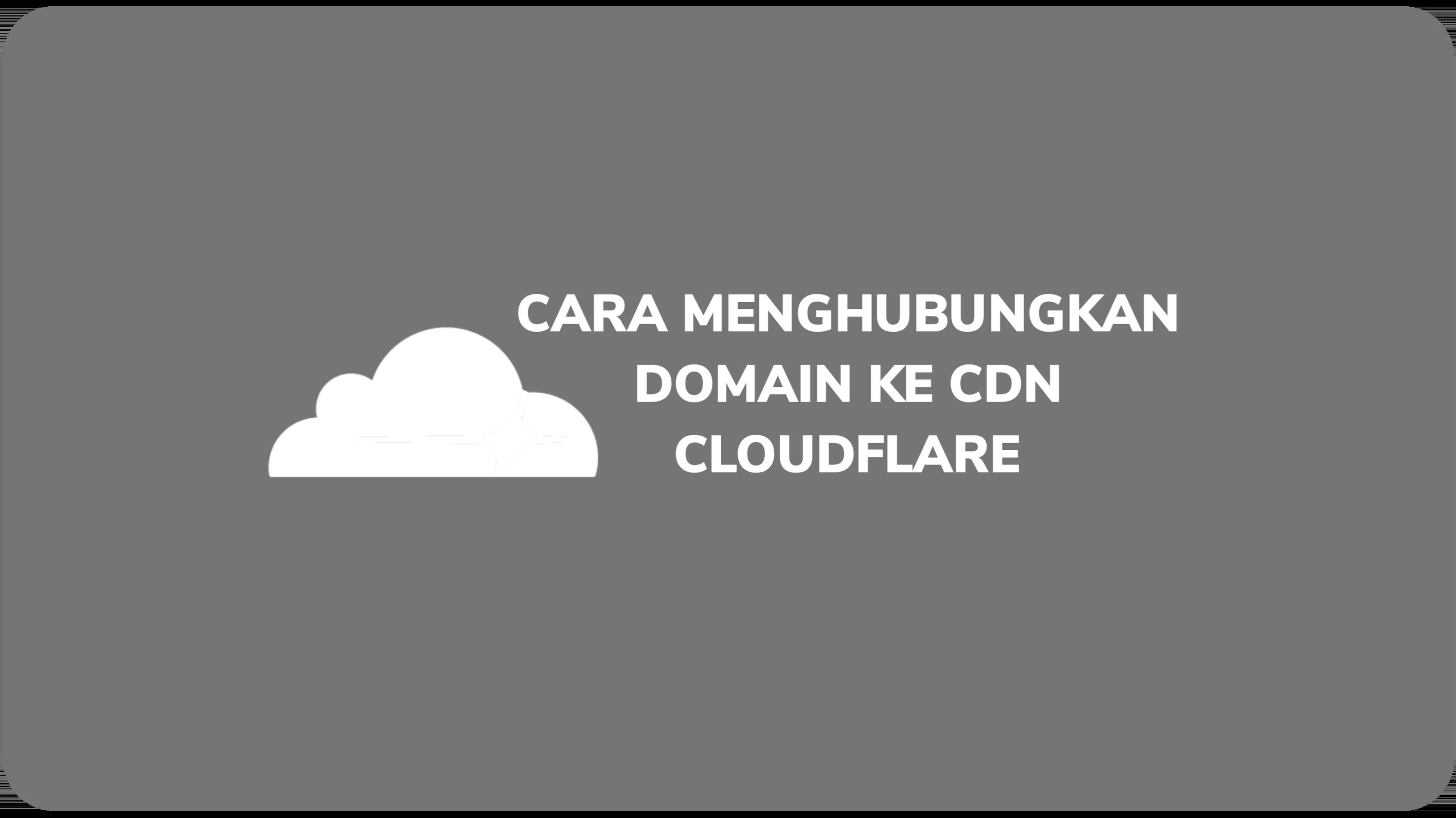 Cara Menghubungkan Domain Ke CDN CloudFlare