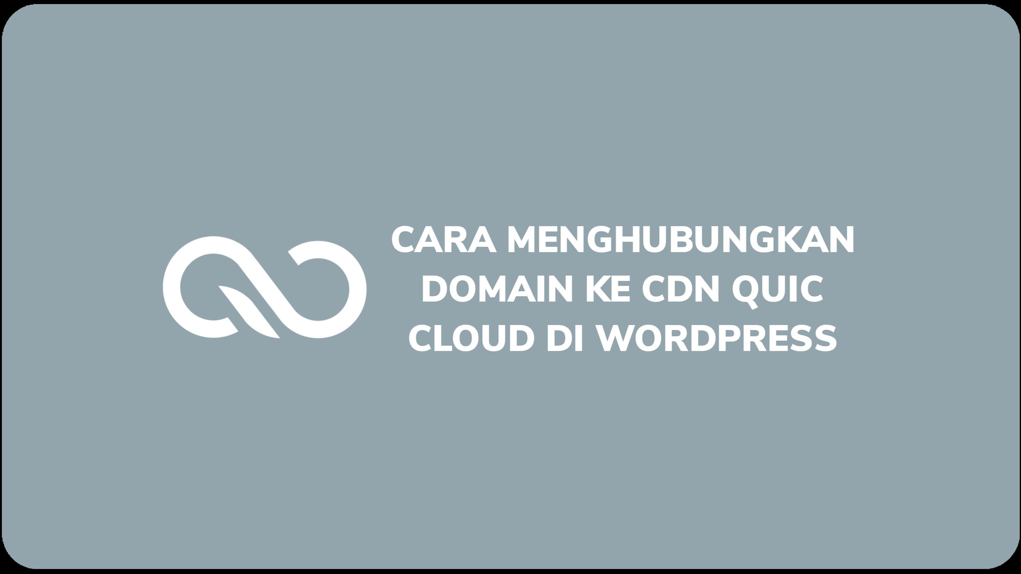 Cara Menghubungkan Domain Ke CDN QUIC Cloud Di WordPress