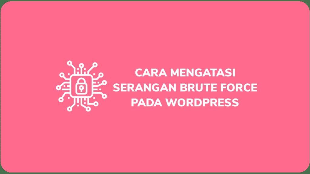 Cara Mengatasi Serangan Brute Force Pada WordPress