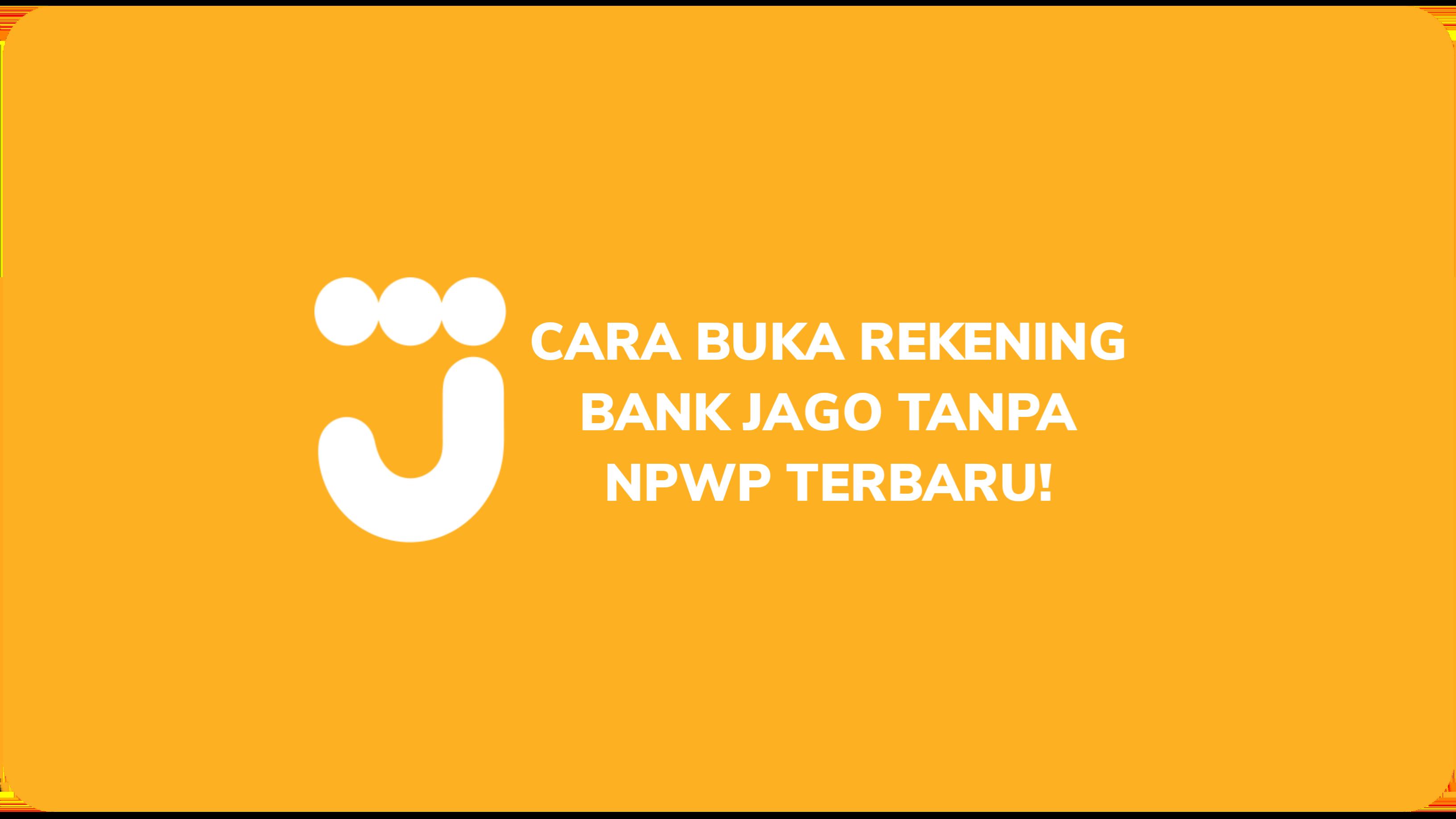 Cara Buka Rekening Bank Jago Tanpa NPWP Terbaru!