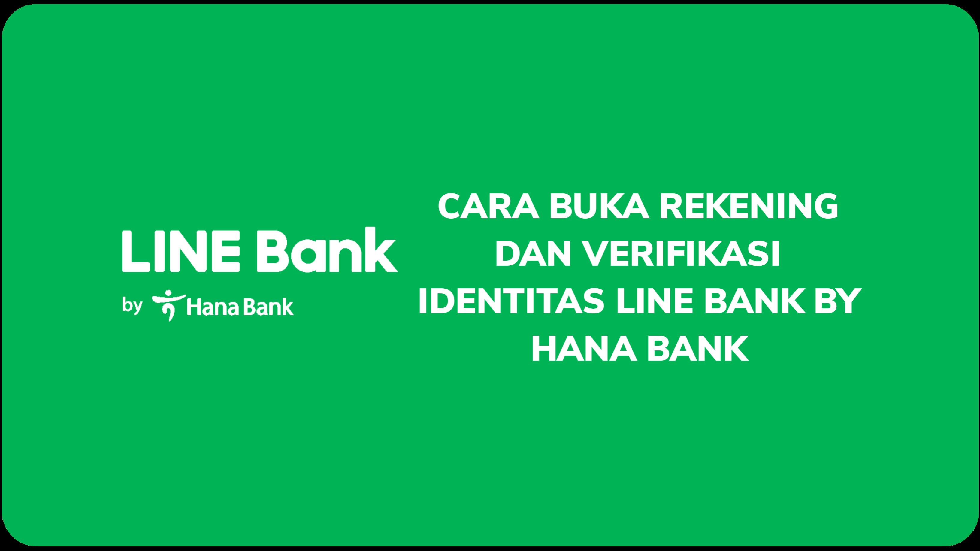 Cara Buka Rekening dan Verifikasi Identitas LINE Bank by Hana Bank