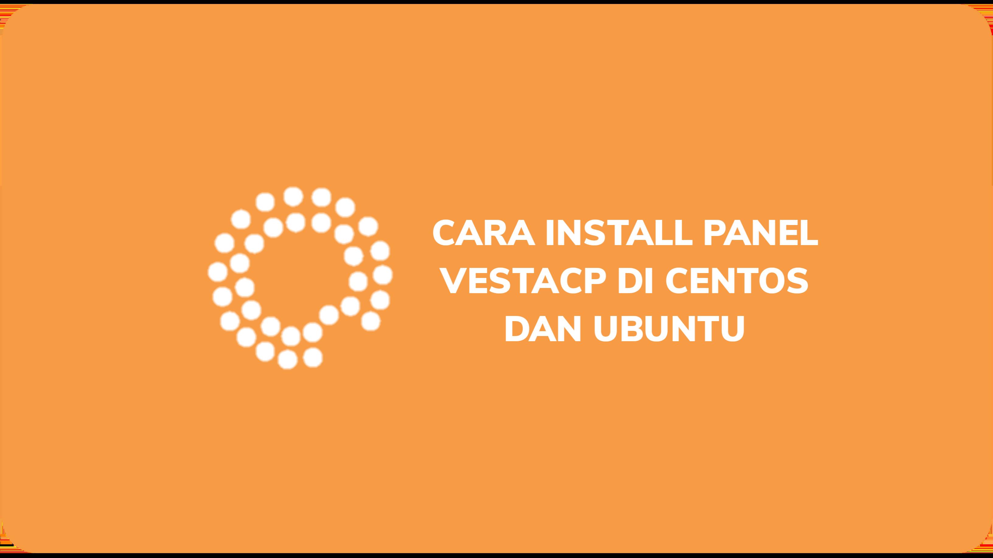 Cara Install Panel VestaCP di CentOS dan Ubuntu