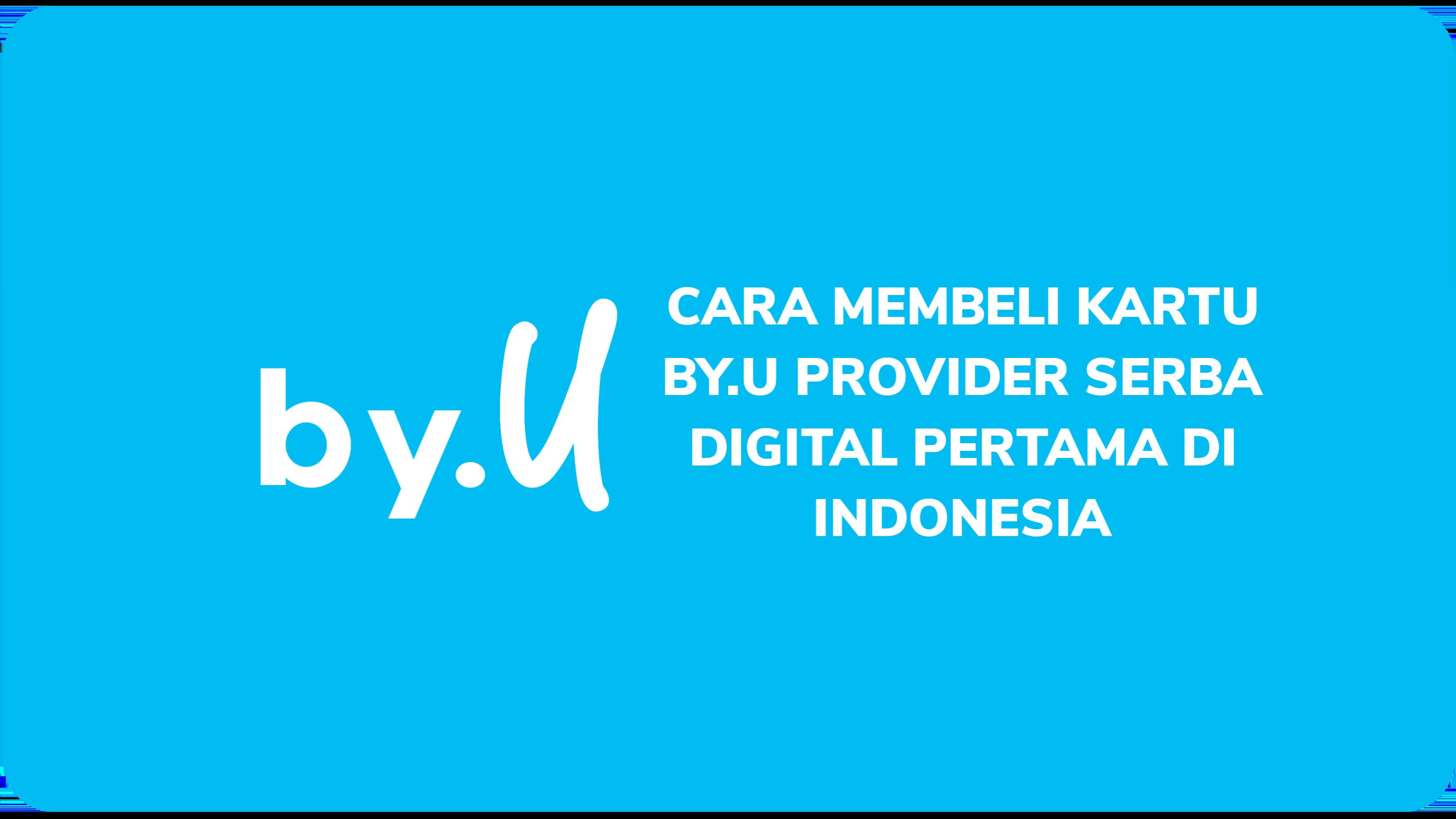 Cara Membeli Kartu By.U Provider Serba Digital Pertama di Indonesia