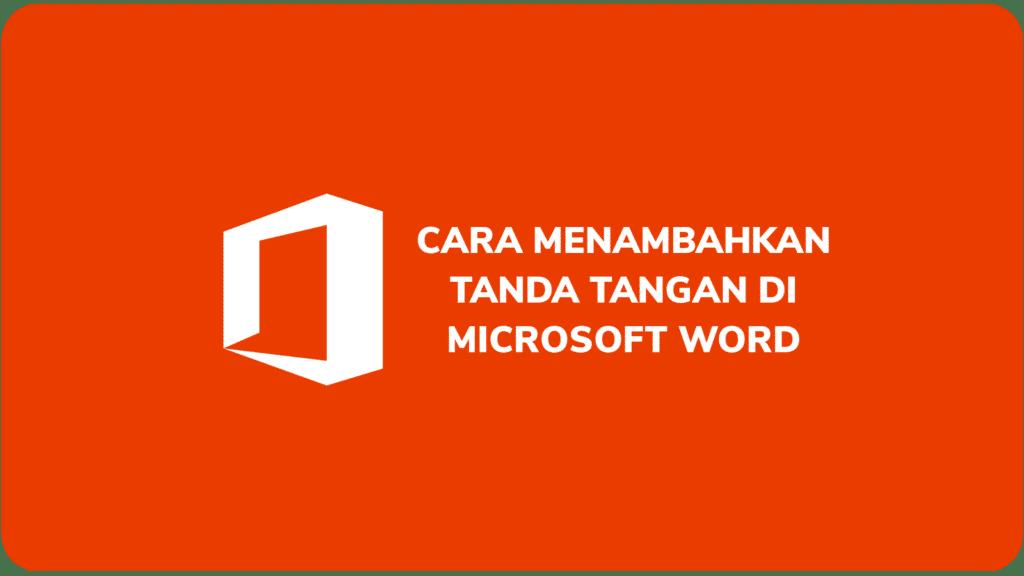 Cara Menambahkan Tanda Tangan di Microsoft Word