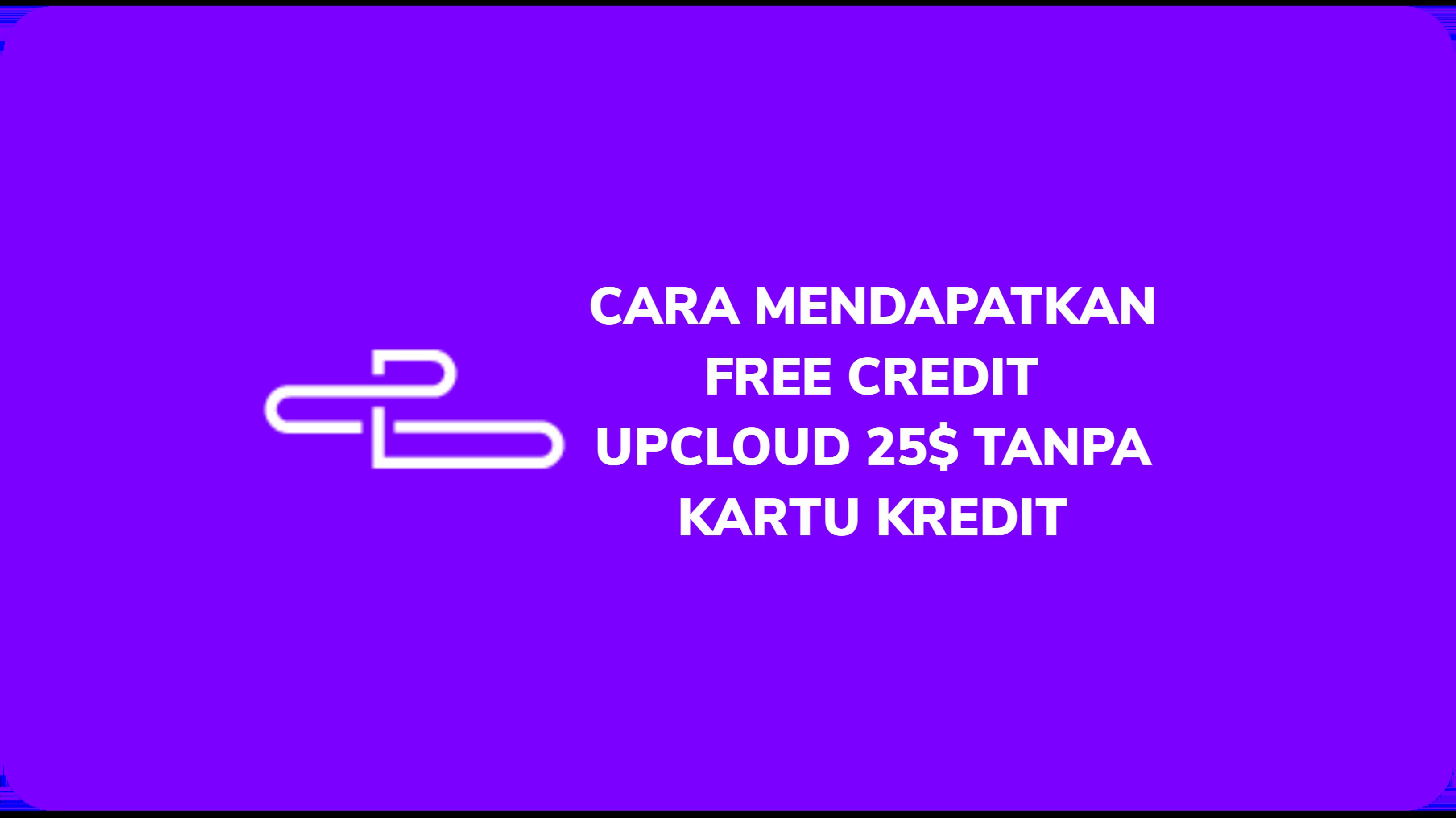 Cara Mendapatkan Free Credit UpCloud 25$ Tanpa Kartu Kredit