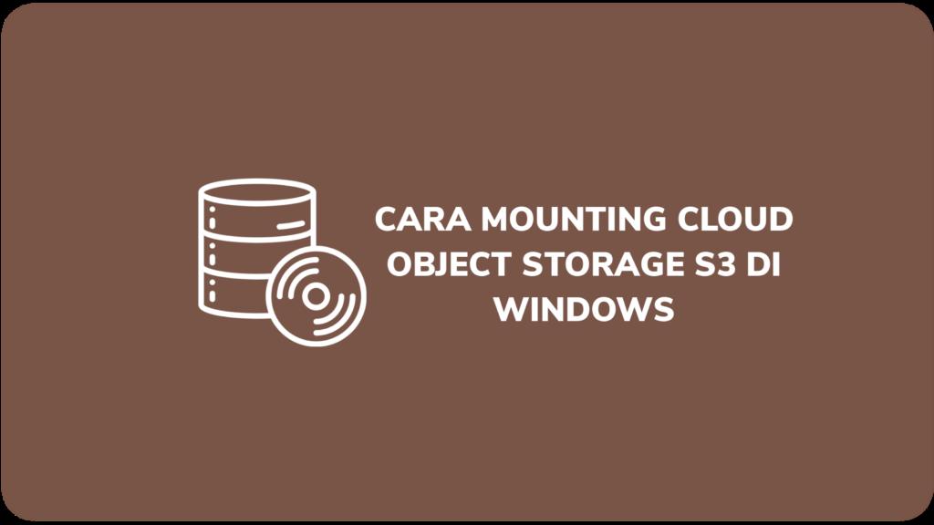 Cara Mounting Cloud Object Storage S3 di Windows