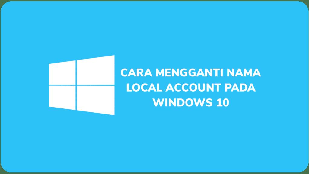 Cara Mengganti Nama Local Account Pada Windows 10