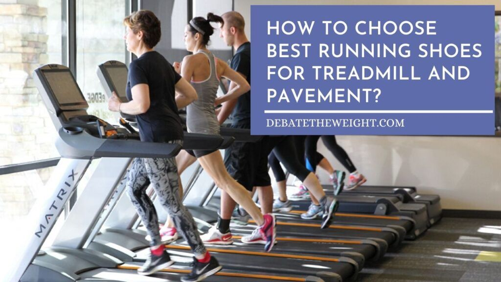 How to Choose Best Running Shoes for Treadmill and Pavement