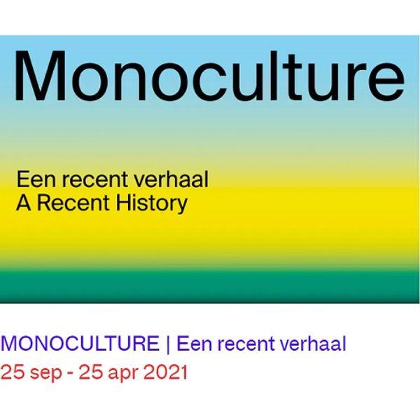 Tentoonstelling   Monoculture: Een recent verhaal