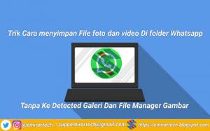 Cara menyimpan File foto dan video Di folder Whatsap Tanpa Ke Detected Galeri