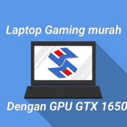Laptop gaming murah dengan Gpu Gtx 1650