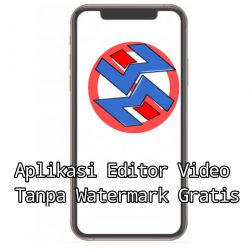 5 Aplikasi Editor Video Tanpa Watermark Terbaik