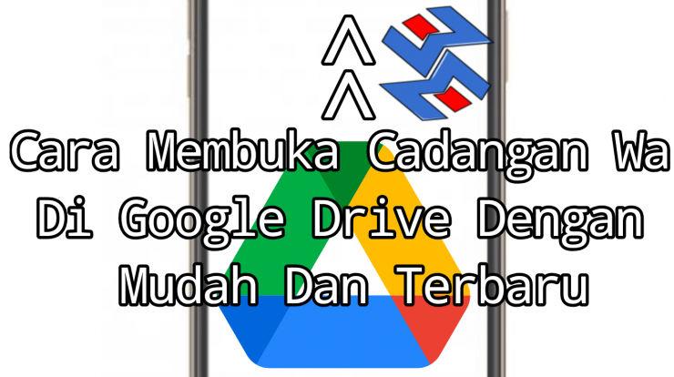 Cara Membuka Cadangan Wa Di Google Drive Dengan Mudah Dan Terbaru