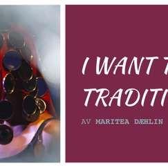 I WANT TO BE TRADITIONAL av Maritea Dæhlin