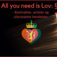 All you need is Lov § - Kontrakter, avtaler og uforutsette hendelser