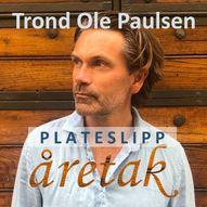 Trond Ole Paulsen - Åretak (plateslippkonsert) - MERK NY DATO