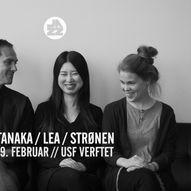 TANAKA / LEA / STRØNEN