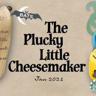 BATS: The Plucky Little Cheesemaker - lørdag 17:00