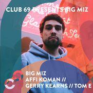 Club 69 Presents Big Mix // Affi Koman // Tom E // Gerry Kearns